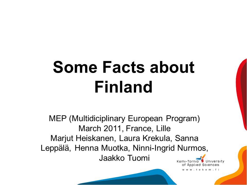 Some Facts about Finland MEP (Multidiciplinary European Program) March 2011, France, Lille Marjut Heiskanen, Laura Krekula, Sanna Leppälä, Henna Muotk