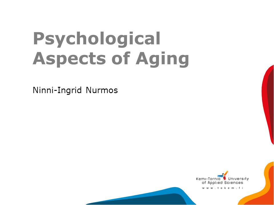 Psychological Aspects of Aging Ninni-Ingrid Nurmos