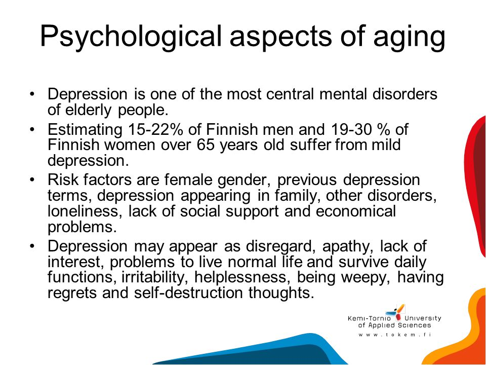 Psychological aspects of aging Depression is one of the most central mental disorders of elderly people. Estimating 15-22% of Finnish men and 19-30 %