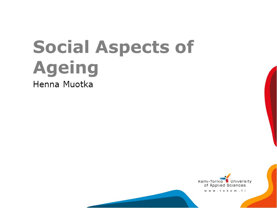 Social Aspects of Ageing Henna Muotka