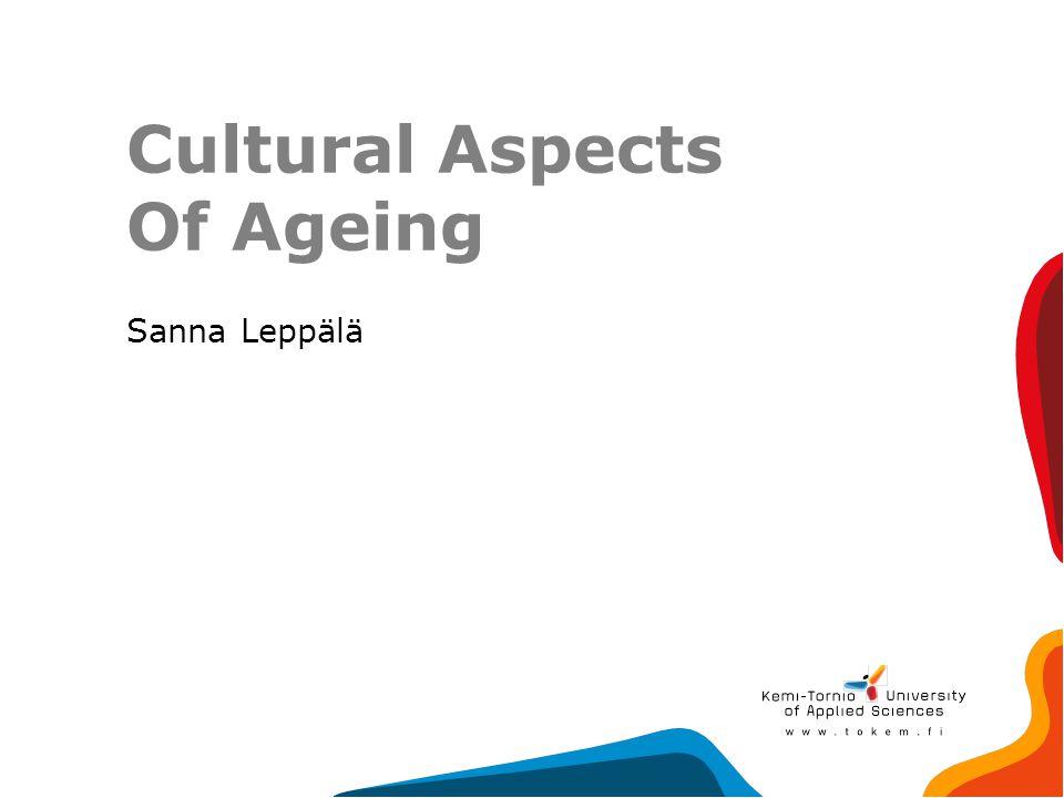 Cultural Aspects Of Ageing Sanna Leppälä