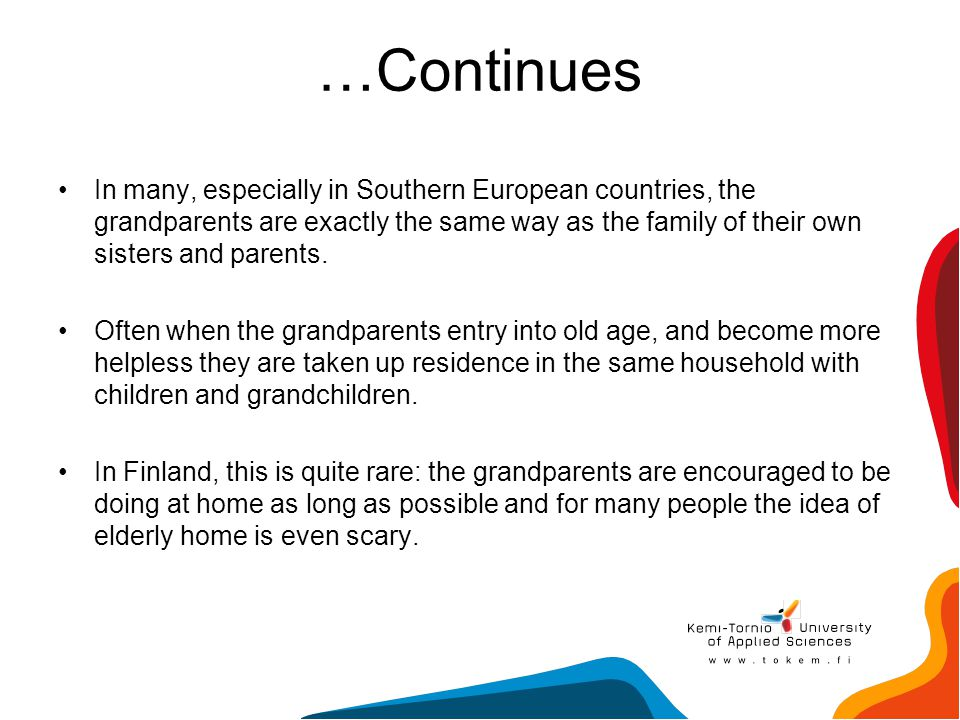 …Continues In many, especially in Southern European countries, the grandparents are exactly the same way as the family of their own sisters and parent