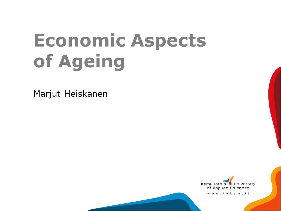 Economic Aspects of Ageing Marjut Heiskanen