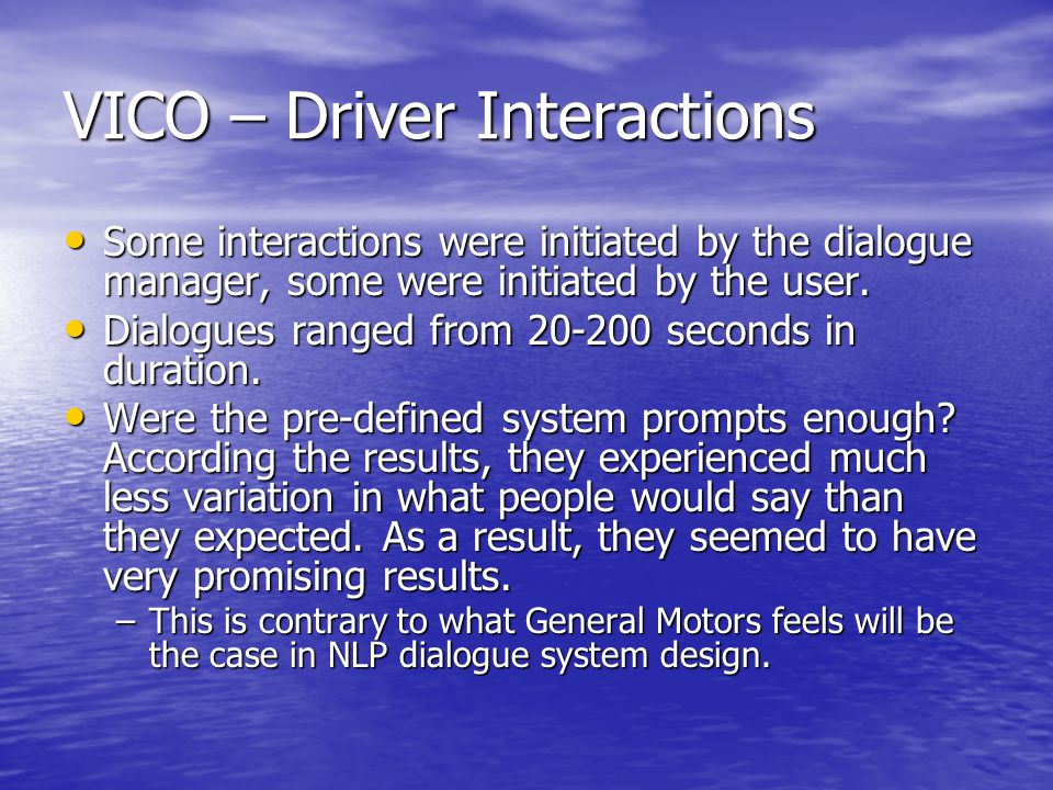 VICO – Driver Interactions Some interactions were initiated by the dialogue manager, some were initiated by the user.