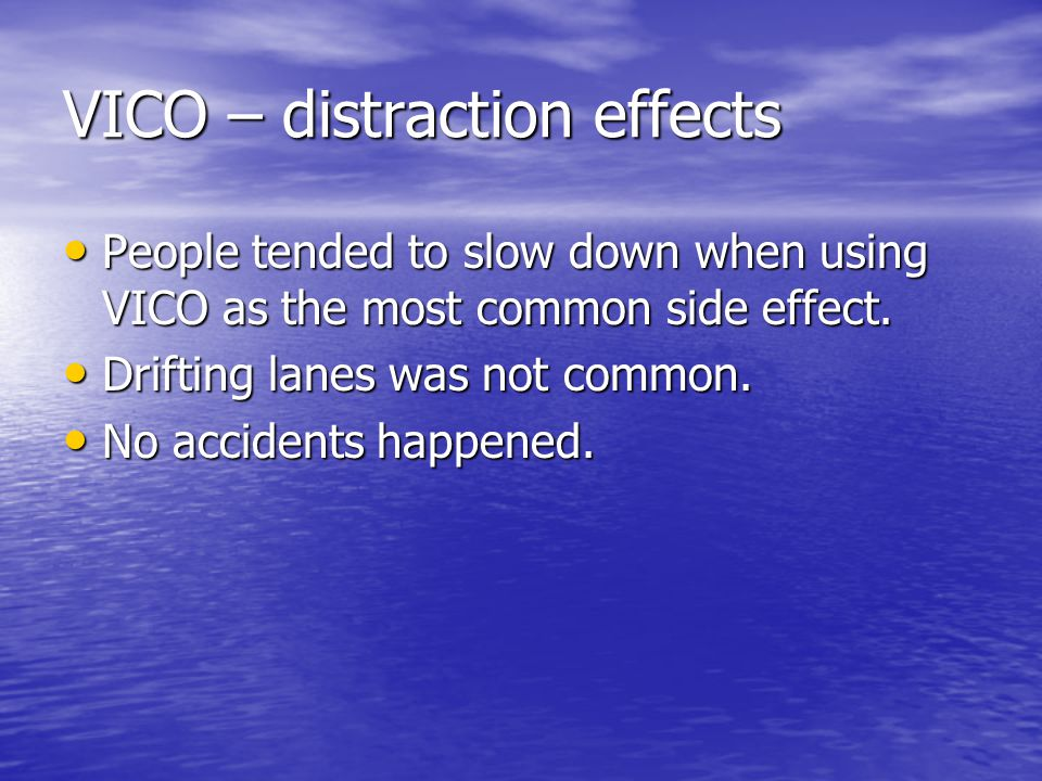 VICO – distraction effects People tended to slow down when using VICO as the most common side effect.