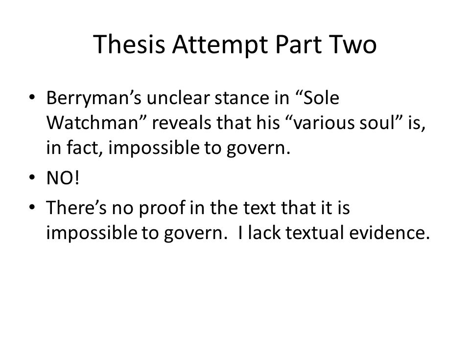Thesis Attempt Part Two Berryman's unclear stance in Sole Watchman reveals that his various soul is, in fact, impossible to govern.