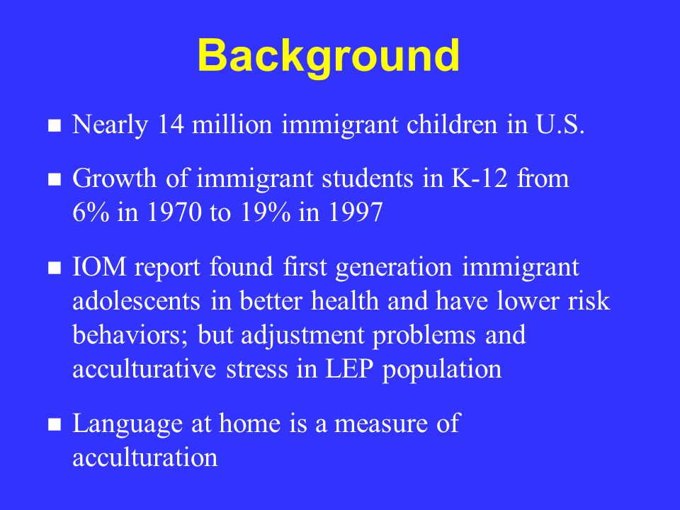 Background n Nearly 14 million immigrant children in U.S.