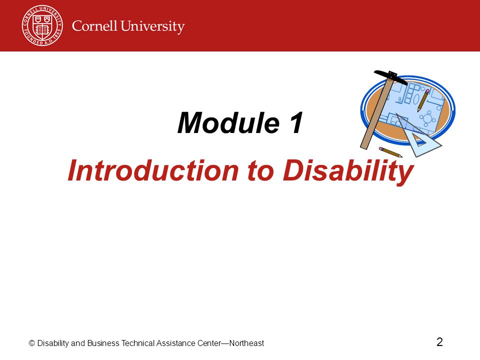 © Disability and Business Technical Assistance Center—Northeast 33 About Reasonable Accommodation Provision of accessible worksite Modifying or acquiring equipment Support services for persons with vision or hearing disabilities Common Reasonable Accommodations.
