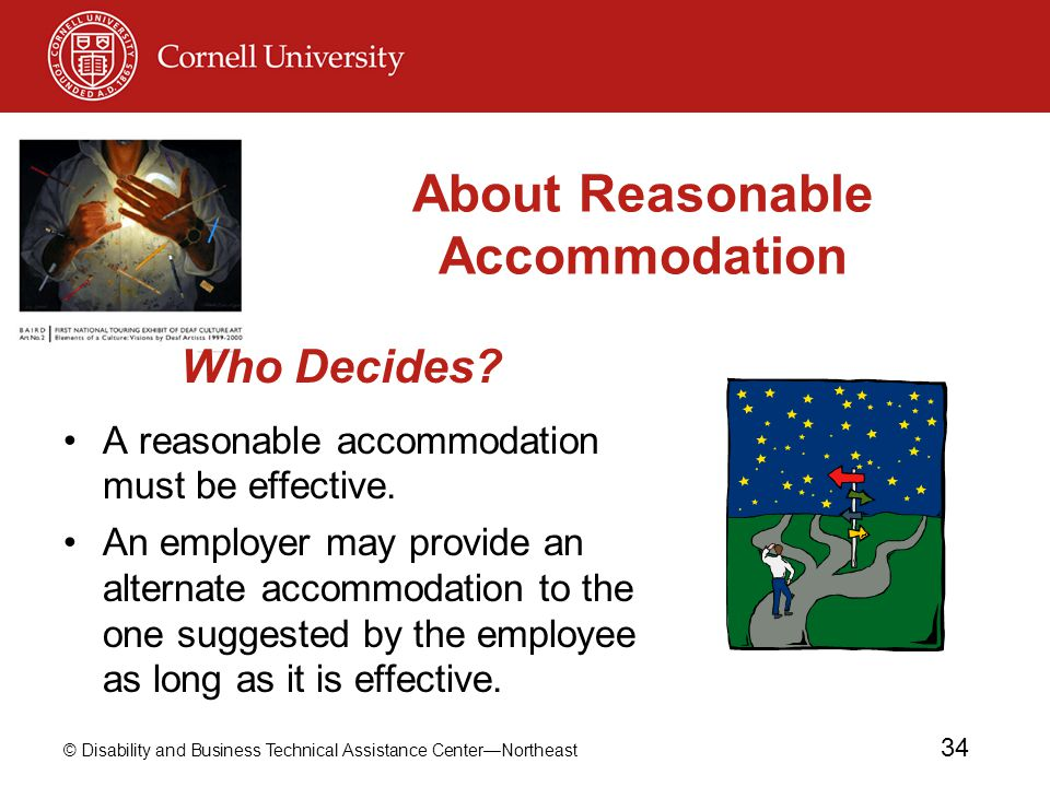 © Disability and Business Technical Assistance Center—Northeast 34 About Reasonable Accommodation A reasonable accommodation must be effective. An emp