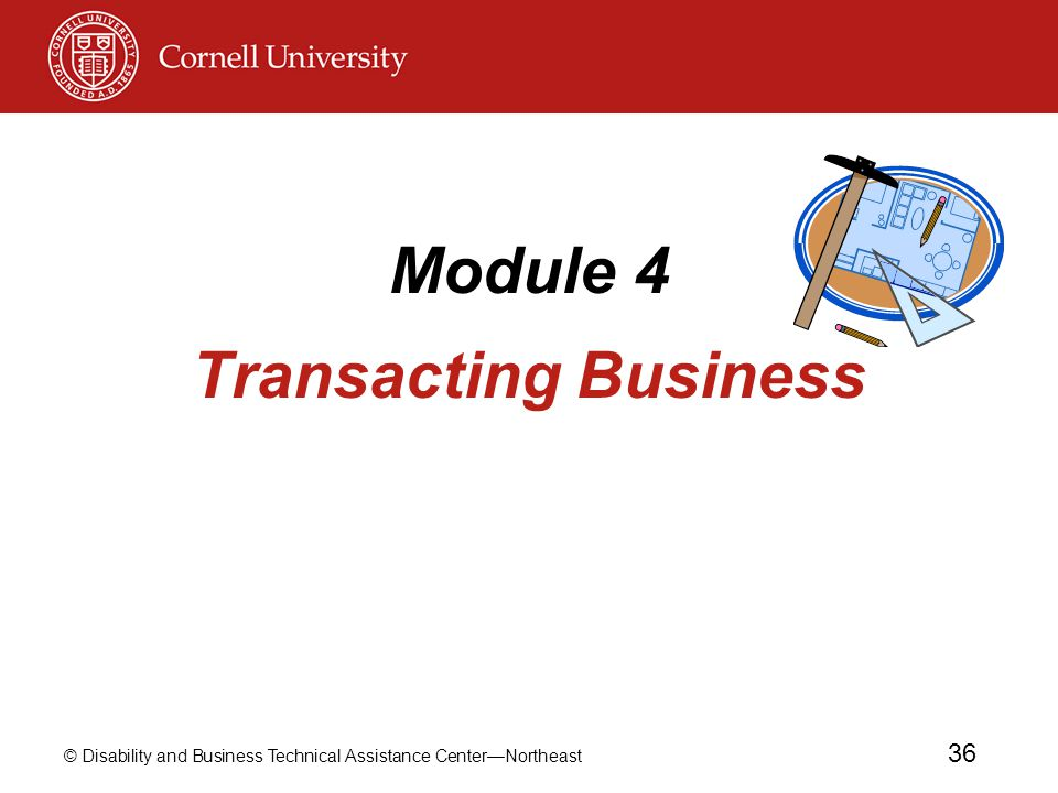 © Disability and Business Technical Assistance Center—Northeast 36 Module 4 Transacting Business