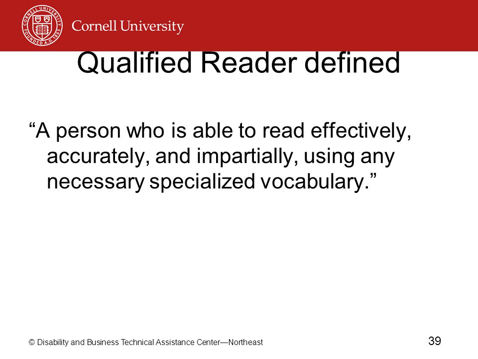 """© Disability and Business Technical Assistance Center—Northeast 39 Qualified Reader defined """"A person who is able to read effectively, accurately, and"""