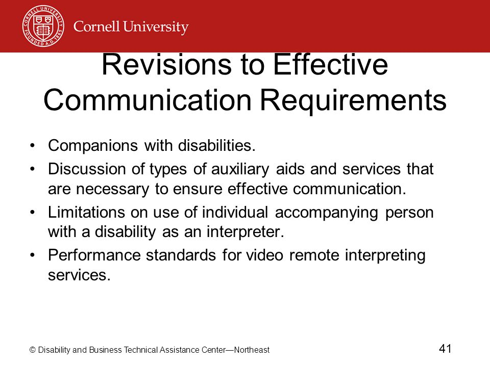 © Disability and Business Technical Assistance Center—Northeast 41 Revisions to Effective Communication Requirements Companions with disabilities. Dis