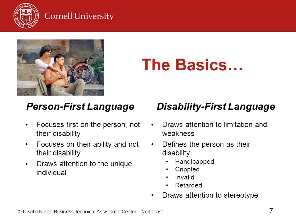 © Disability and Business Technical Assistance Center—Northeast 7 The Basics… Focuses first on the person, not their disability Focuses on their abili