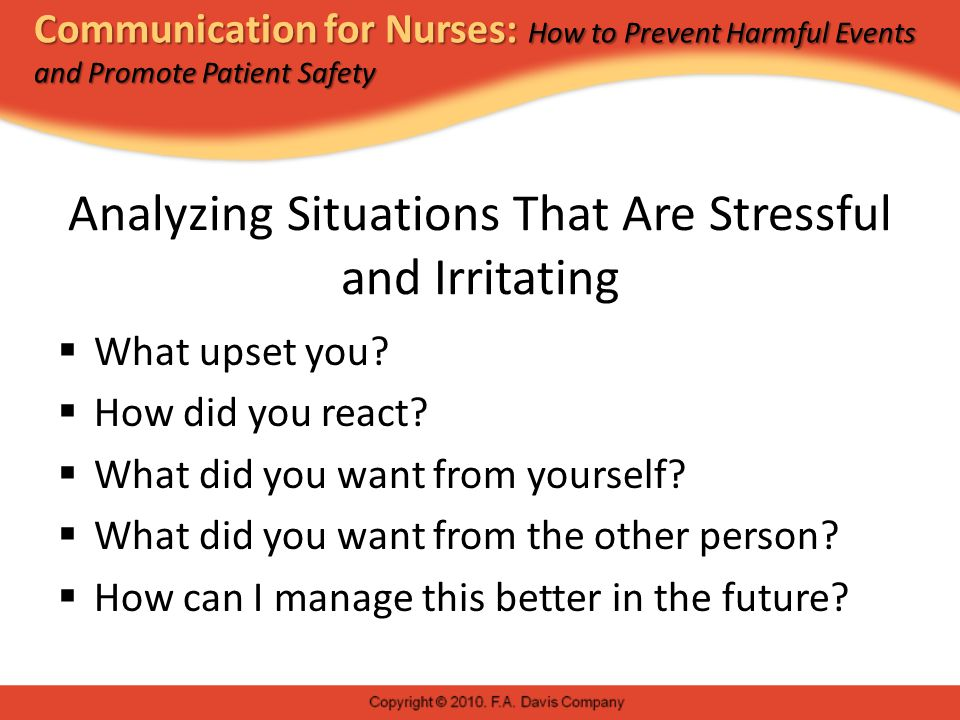 Communication for Nurses: How to Prevent Harmful Events and Promote Patient Safety Analyzing Situations That Are Stressful and Irritating  What upset you.