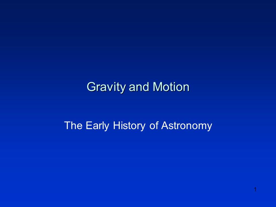 1 Gravity and Motion The Early History of Astronomy