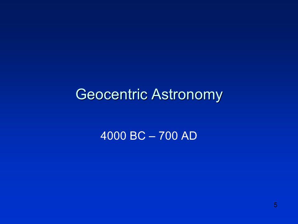 5 Geocentric Astronomy 4000 BC – 700 AD