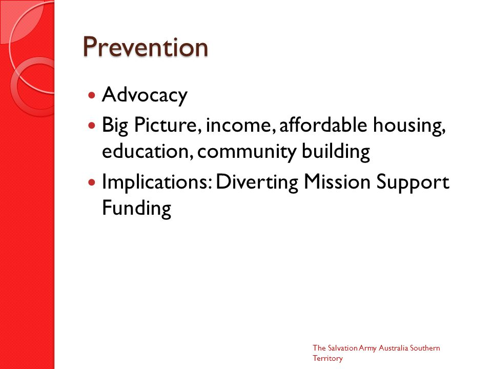 Prevention Advocacy Big Picture, income, affordable housing, education, community building Implications: Diverting Mission Support Funding The Salvati