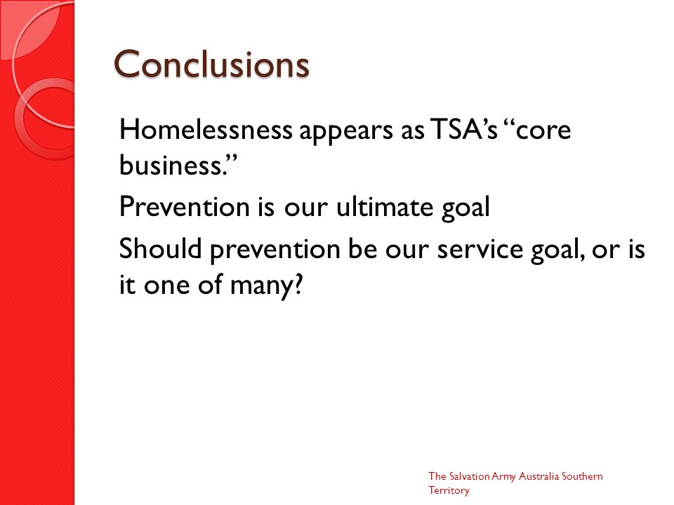 Conclusions Homelessness appears as TSA's core business. Prevention is our ultimate goal Should prevention be our service goal, or is it one of many.