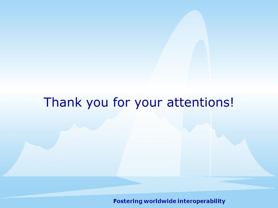 Fostering worldwide interoperability Thank you for your attentions!