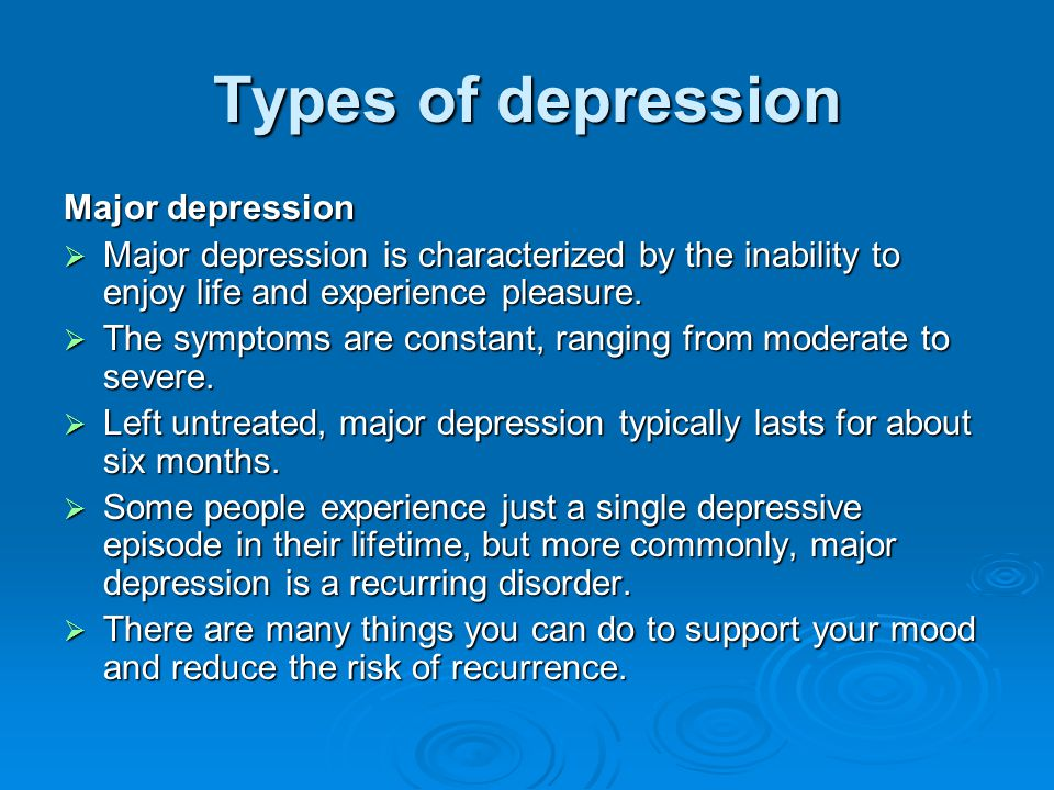 Types of depression Major depression  Major depression is characterized by the inability to enjoy life and experience pleasure.