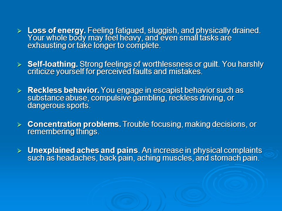  Loss of energy. Feeling fatigued, sluggish, and physically drained.