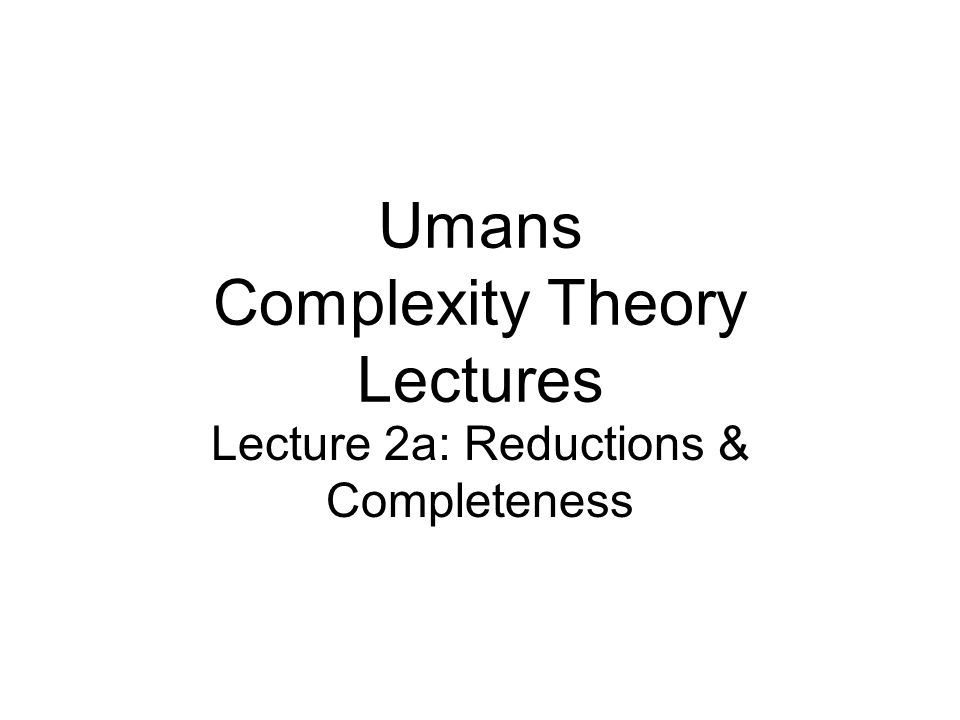 Umans Complexity Theory Lectures Lecture 2a: Reductions & Completeness