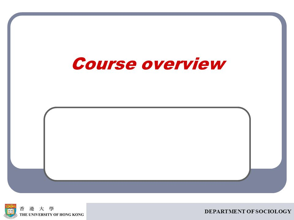 Course overview DEPARTMENT OF SOCIOLOGY