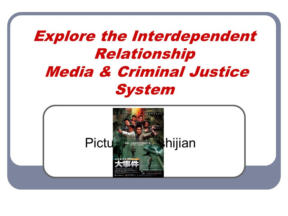 Explore the Interdependent Relationship Media & Criminal Justice System Picture of dashijian
