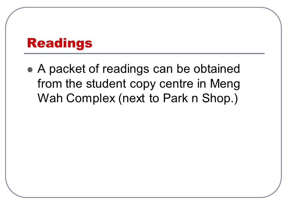 Readings A packet of readings can be obtained from the student copy centre in Meng Wah Complex (next to Park n Shop.)