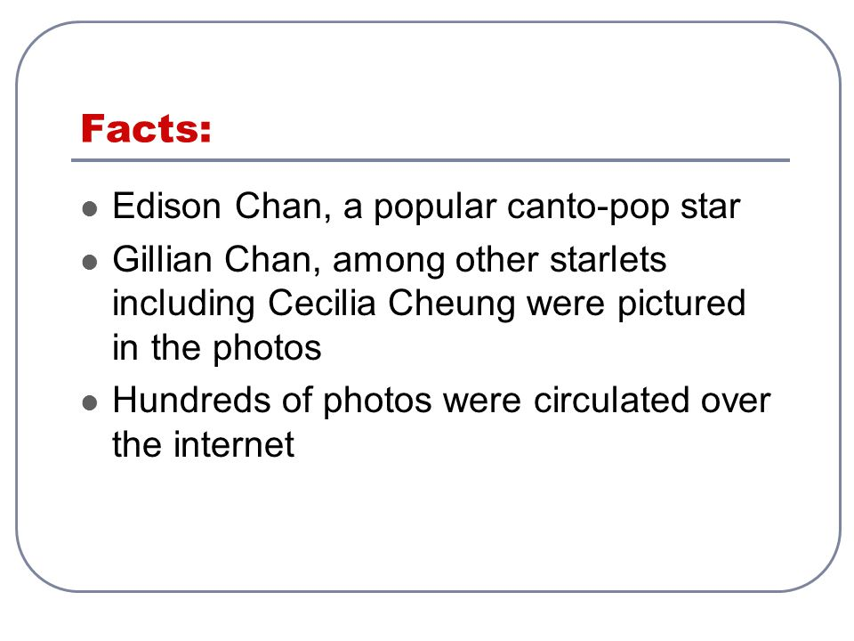 Facts: Edison Chan, a popular canto-pop star Gillian Chan, among other starlets including Cecilia Cheung were pictured in the photos Hundreds of photos were circulated over the internet