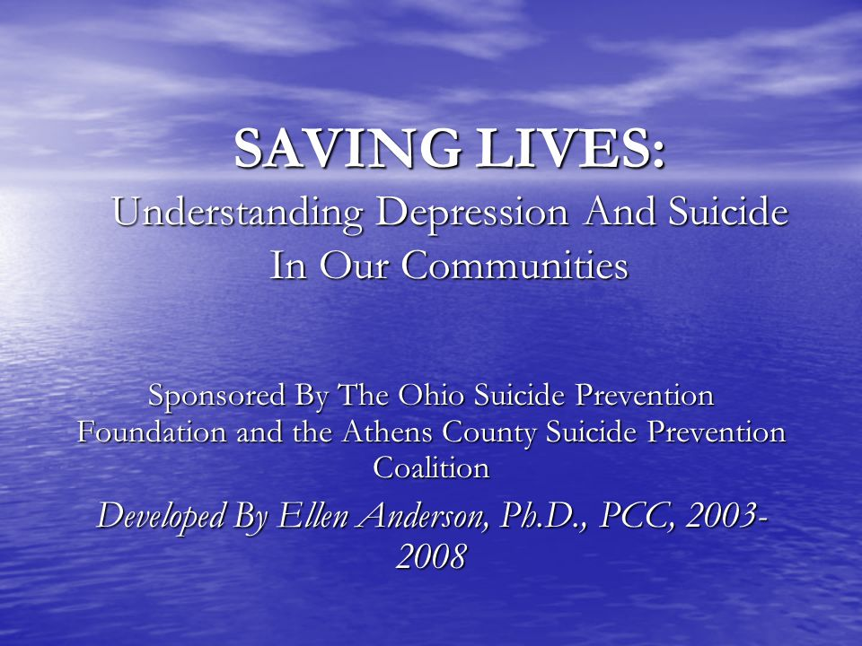 SAVING LIVES: Understanding Depression And Suicide In Our Communities Sponsored By The Ohio Suicide Prevention Foundation and the Athens County Suicid