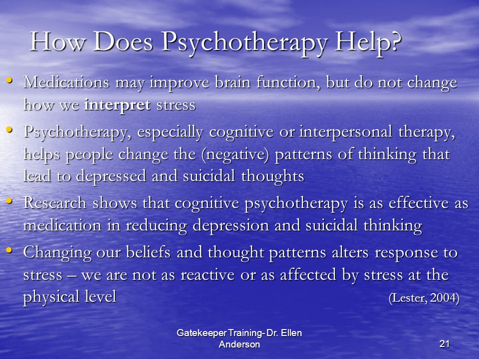 Gatekeeper Training- Dr. Ellen Anderson21 How Does Psychotherapy Help.