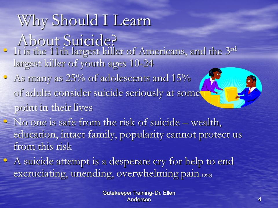 Gatekeeper Training- Dr. Ellen Anderson4 Why Should I Learn About Suicide.