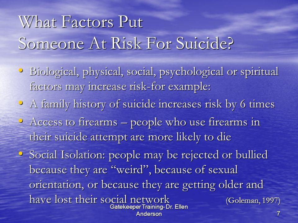 Gatekeeper Training- Dr. Ellen Anderson7 What Factors Put Someone At Risk For Suicide.