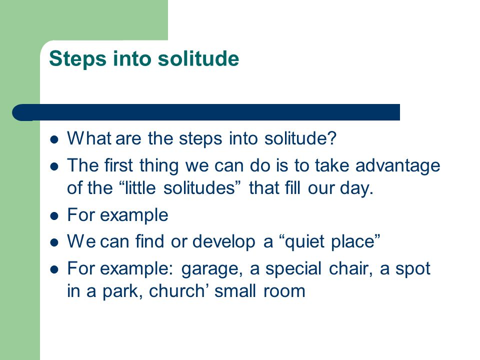 "Steps into solitude What are the steps into solitude? The first thing we can do is to take advantage of the ""little solitudes"" that fill our day. For"