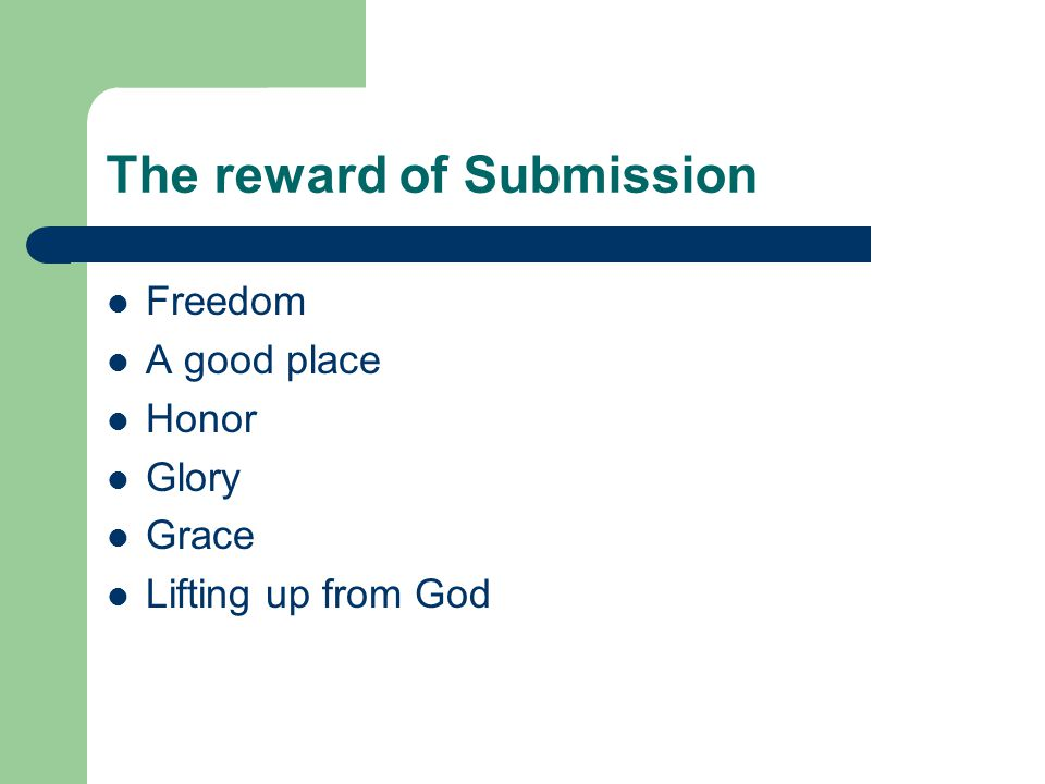 The reward of Submission Freedom A good place Honor Glory Grace Lifting up from God