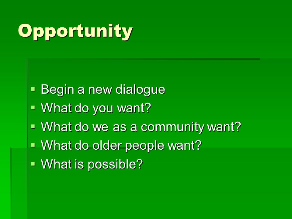 Opportunity  Begin a new dialogue  What do you want.
