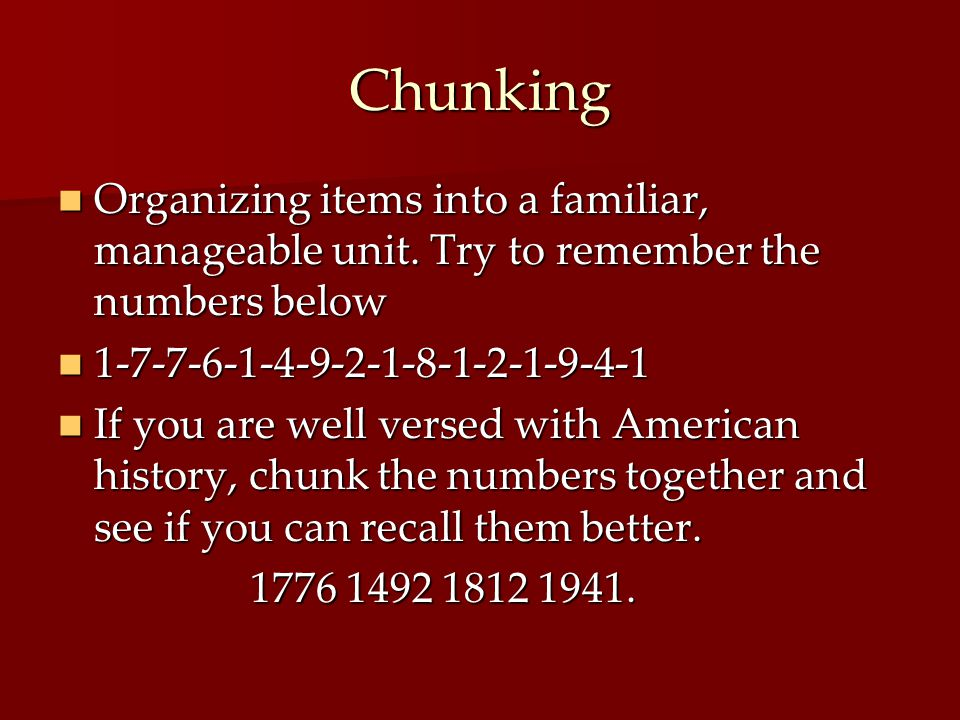 Chunking Organizing items into a familiar, manageable unit.