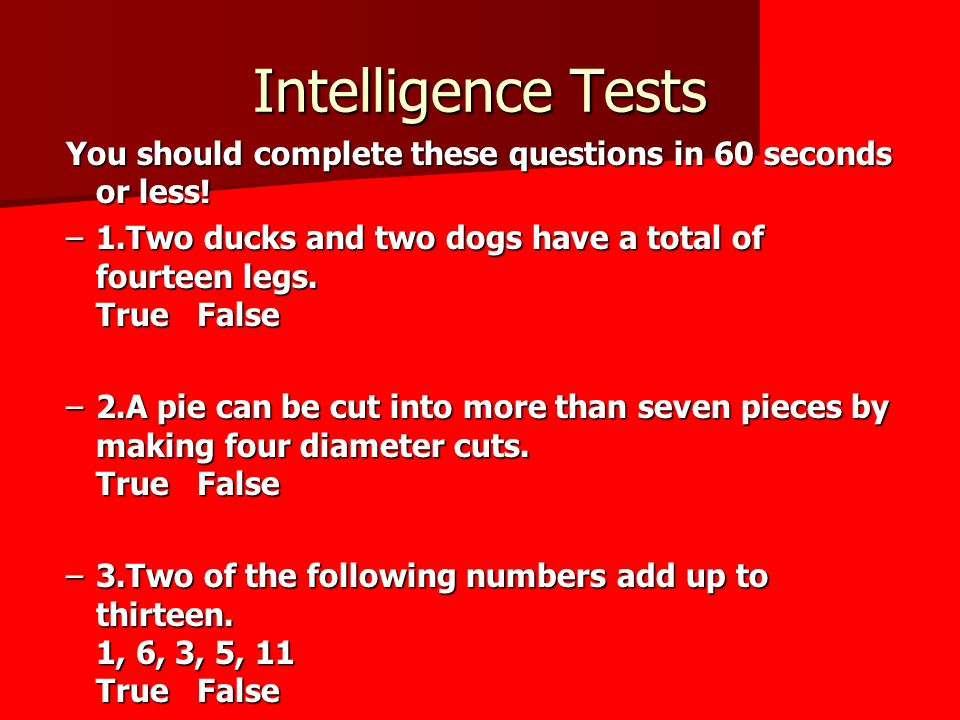 Intelligence Tests You should complete these questions in 60 seconds or less.
