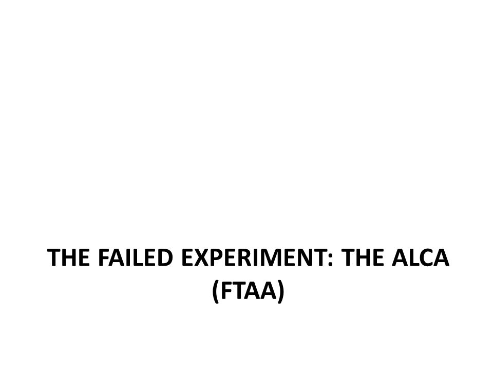 THE FAILED EXPERIMENT: THE ALCA (FTAA)