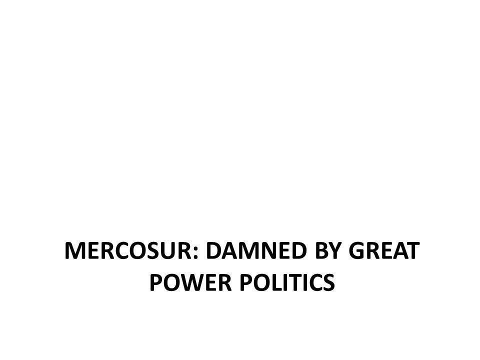 MERCOSUR: DAMNED BY GREAT POWER POLITICS