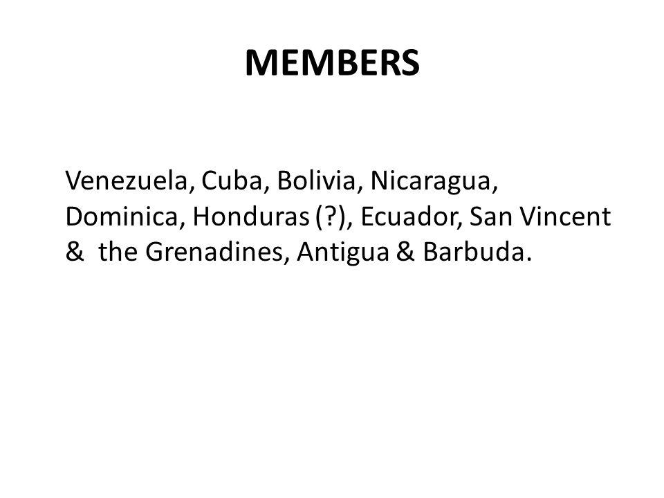 MEMBERS Venezuela, Cuba, Bolivia, Nicaragua, Dominica, Honduras ( ), Ecuador, San Vincent & the Grenadines, Antigua & Barbuda.