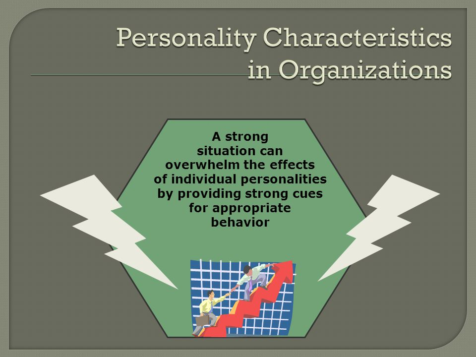 A strong situation can overwhelm the effects of individual personalities by providing strong cues for appropriate behavior