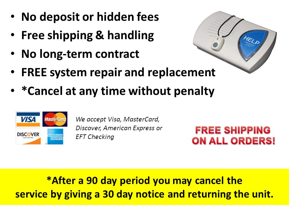 *After a 90 day period you may cancel the service by giving a 30 day notice and returning the unit. No deposit or hidden fees Free shipping & handling