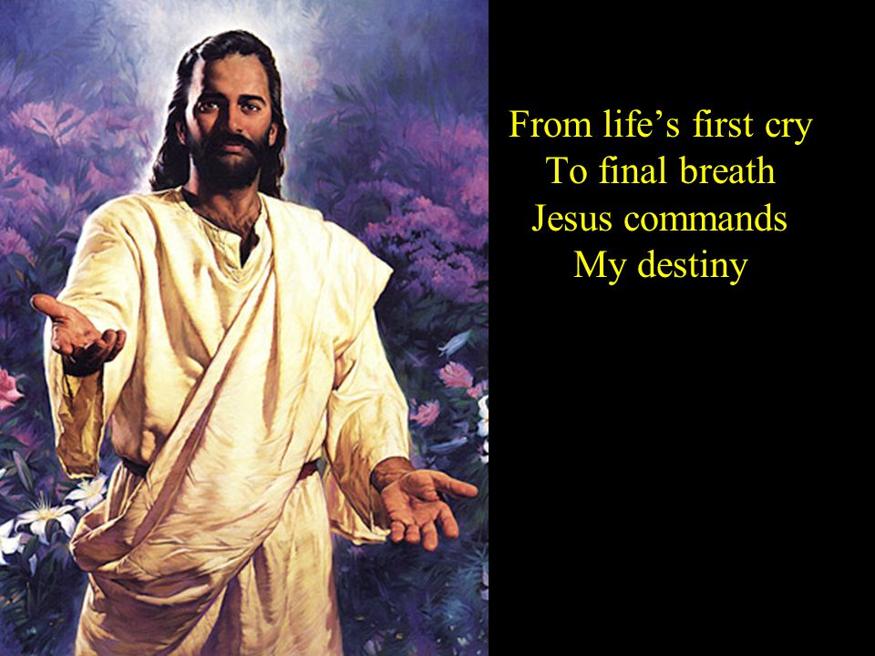 From life's first cry To final breath Jesus commands My destiny