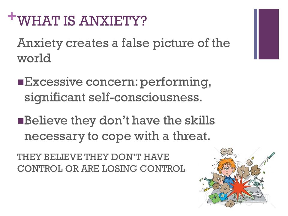 + WHAT IS ANXIETY.