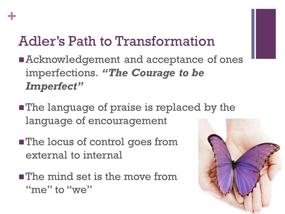 """+ Adler's Path to Transformation Acknowledgement and acceptance of ones imperfections. """"The Courage to be Imperfect"""" The language of praise is replace"""