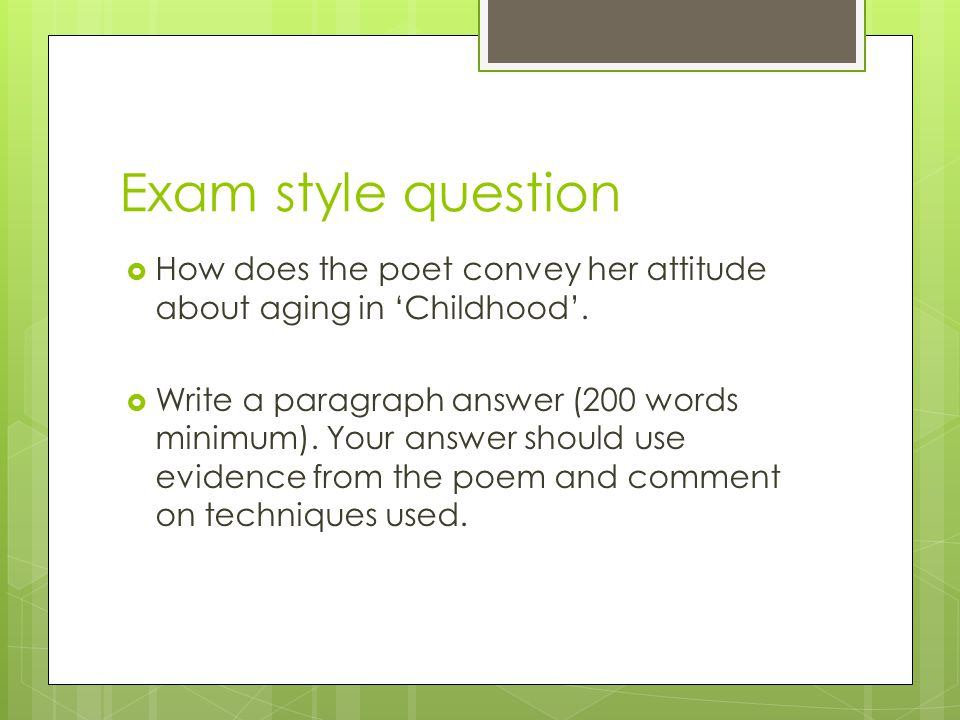 Exam style question  How does the poet convey her attitude about aging in 'Childhood'.