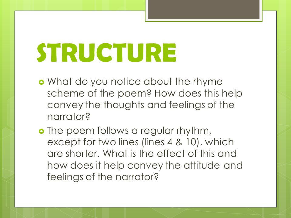 STRUCTURE  What do you notice about the rhyme scheme of the poem.