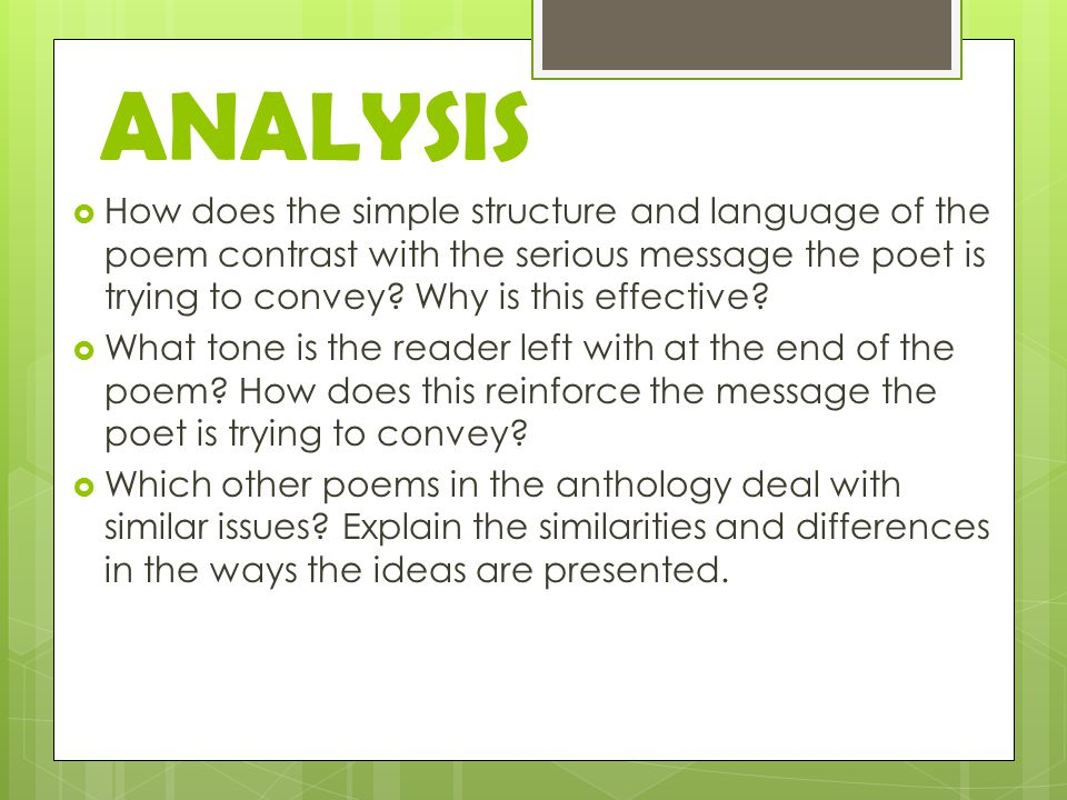 ANALYSIS  How does the simple structure and language of the poem contrast with the serious message the poet is trying to convey.
